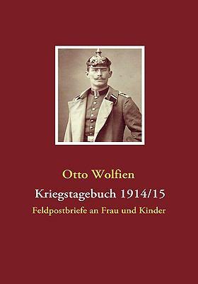 Kriegstagebuch 1914/15 Erster WeltkriegFeldpostbriefe an seine Frau von der West- und Ostfront  2009 9783837084740 Front Cover