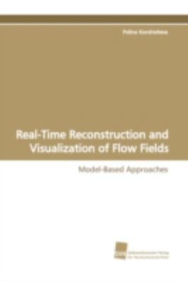 Real-time Reconstruction and Visualization of Flow Fields:   2009 9783838102740 Front Cover