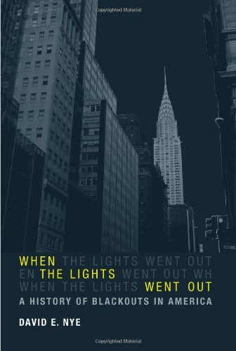 When the Lights Went Out A History of Blackouts in America  2010 9780262013741 Front Cover