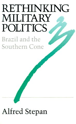 Rethinking Military Politics Brazil and Southern Cone  1988 edition cover