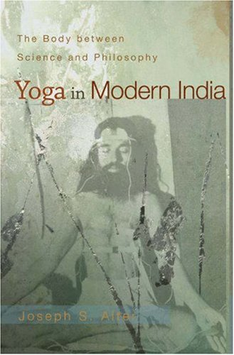 Yoga in Modern India The Body Between Science and Philosophy  2005 9780691118741 Front Cover