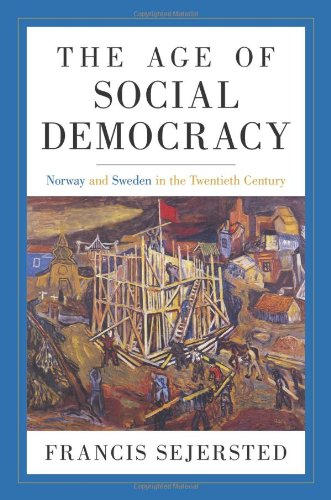 Age of Social Democracy Norway and Sweden in the Twentieth Century  2011 edition cover