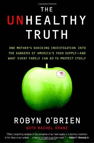 Unhealthy Truth One Mother's Shocking Investigation into the Dangers of America's Food Supply-- and What Every Family Can Do to Protect Itself  2009 edition cover