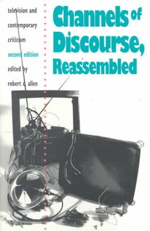 Channels of Discourse, Reassembled Television and Contemporary Criticism 2nd 1992 edition cover