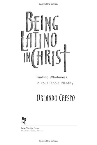 Being Latino in Christ Finding Wholeness in Your Ethnic Identity  2003 edition cover