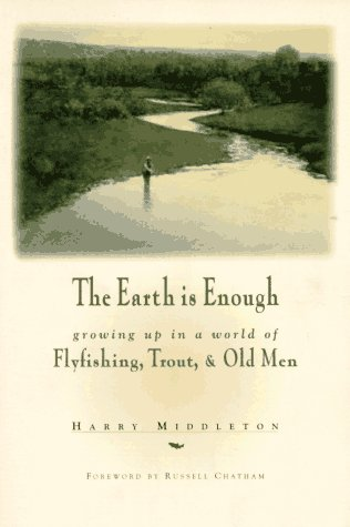 Earth Is Enough Growing up in a World of Flyfishing, Trout and Old Men N/A edition cover