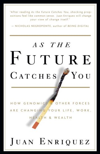 As the Future Catches You How Genomics & Other Forces Are Changing Your Life, Work, Health & Wealth  2005 9781400047741 Front Cover