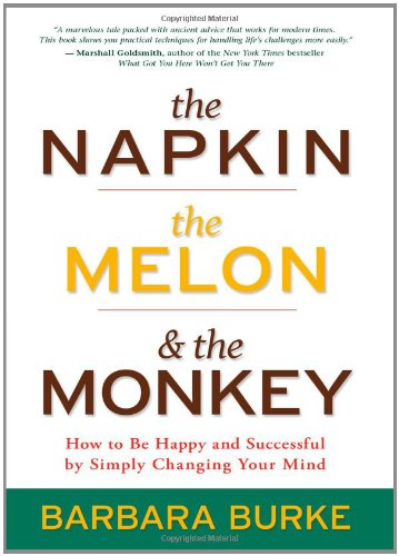 Napkin, the Melon and the Monkey How to Be Happy and Successful by Simply Changing Your Mind  2012 9781401925741 Front Cover