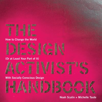 Design Activist's Handbook How to Change the World (Or at Least Your Part of It) with Socially Conscious Design  2012 edition cover