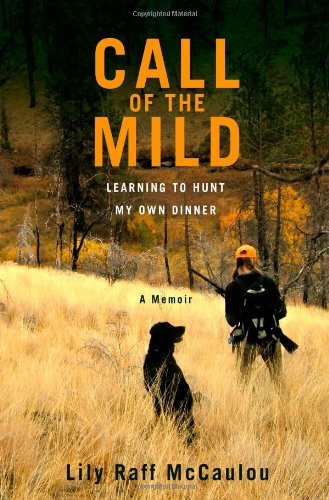 Call of the Mild Learning to Hunt My Own Dinner  2012 edition cover