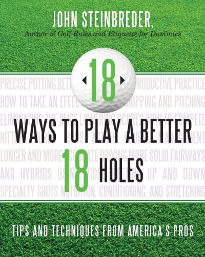 18 Ways to Play a Better 18 Holes Tips and Techniques from America's Pros  2014 9781589797741 Front Cover
