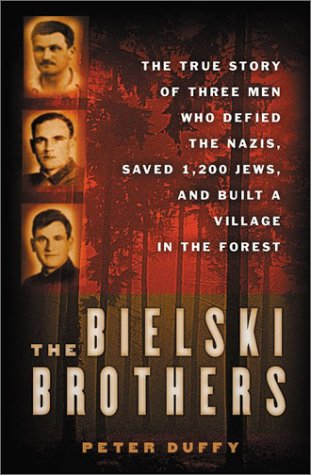 Bielski Brothers The True Story of Three Men Who Defied the Nazis, Saved 1,200 Jews, and Built a Village in the Forest  2003 9780066210742 Front Cover