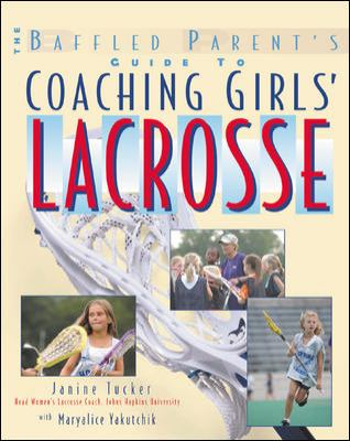 Baffled Parent's Guide to Coaching Girls' Lacrosse   2003 9780071425742 Front Cover