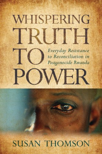 Whispering Truth to Power Everyday Resistance to Reconciliation in Postgenocide Rwanda  2013 edition cover