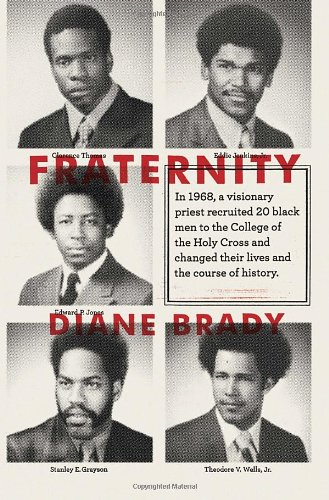 Fraternity In 1968, a Visionary Priest Recruited 20 Black Men to the College of the Holy Cross and Changed Their Lives and the Course of History  2012 edition cover