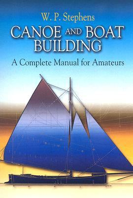 Canoe and Boat Building A Complete Manual for Amateurs  2006 9780486447742 Front Cover