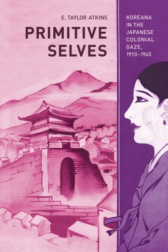 Primitive Selves Koreana in the Japanese Colonial Gaze, 1910-1945  2010 edition cover