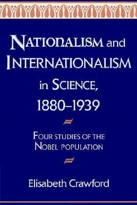 Nationalism and Internationalism in Science, 1880-1939 Four Studies of the Nobel Population  2002 9780521524742 Front Cover