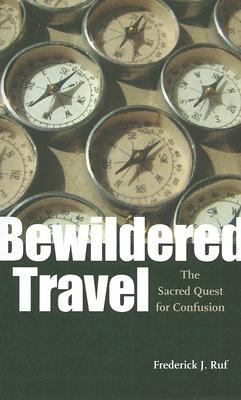 Bewildered Travel The Sacred Quest for Confusion  2007 edition cover