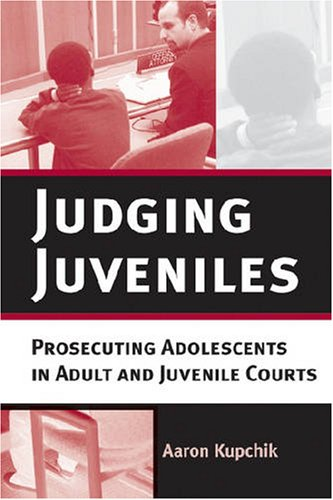 Judging Juveniles Prosecuting Adolescents in Adult and Juvenile Courts  2006 edition cover