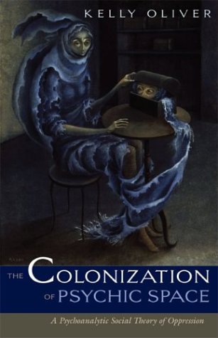 Colonization of Psychic Space A Psychoanalytic Social Theory of Oppression  2004 edition cover