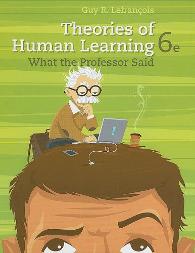 Theories of Human Learning What the Professor Said 6th 2012 9781111829742 Front Cover