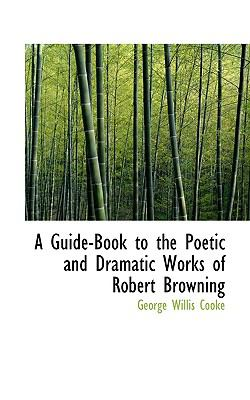 Guide-Book to the Poetic and Dramatic Works of Robert Browning  N/A 9781116725742 Front Cover