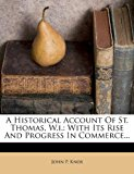 A Historical Account of St. Thomas, W.I.: With Its Rise and Progress in Commerce...  0 edition cover