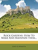 Rock Gardens: How to Make and Maintain Them...  0 edition cover