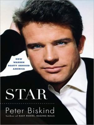 Star: How Warren Beatty Seduced America  2010 9781400165742 Front Cover