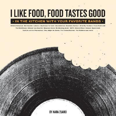 I Like Food, Food Tastes Good In the Kitchen with Your Favorite Bands  2007 9781401308742 Front Cover