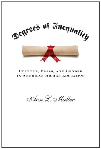 Degrees of Inequality Culture, Class, and Gender in American Higher Education  2012 edition cover