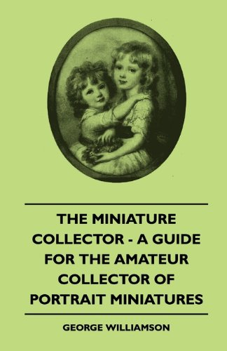 The Miniature Collector - A Guide For The Amateur Collector Of Portrait Miniatures  0 edition cover