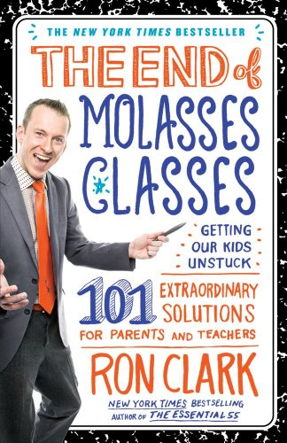 End of Molasses Classes Getting Our Kids Unstuck--101 Extraordinary Solutions for Parents and Teachers N/A edition cover