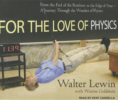 For the Love of Physics: From the End of the Rainbow to the Edge of Time, a Journey Through the Wonders of Physics  2011 edition cover