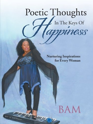 Poetic Thoughts in the Keys of Happiness Nurturing Inspirations for Every Woman  2013 9781490715742 Front Cover