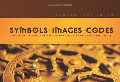 Symbols * Images * Codes The Secret Language of Meaning in Film, TV, Games, and Visual Media  2010 9781932907742 Front Cover