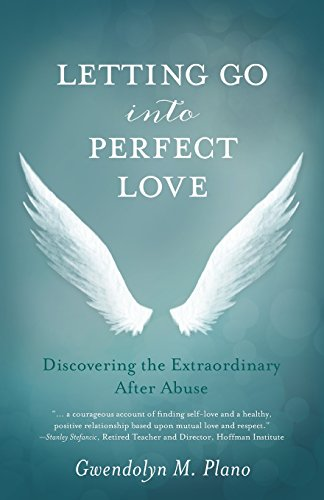 Letting Go into Perfect Love Discovering the Extraordinary after Abuse  2014 9781938314742 Front Cover