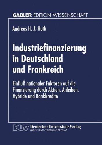 Industriefinanzierung in Deutschland Und Frankreich: Einfluss Nationaler Faktoren Auf Die Finanzierung Durch Aktien, Anleihen, Hybride Und Bankkredite  1996 edition cover