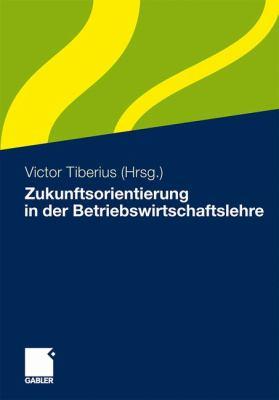 Zukunftsorientierung in Der Betriebswirtschaftslehre:   2011 9783834924742 Front Cover