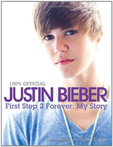 Justin Bieber: First Step 2 Forever My Story  2010 9780062039743 Front Cover