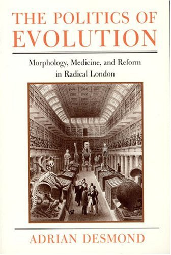 Politics of Evolution Morphology, Medicine, and Reform in Radical London  1992 (Reprint) edition cover
