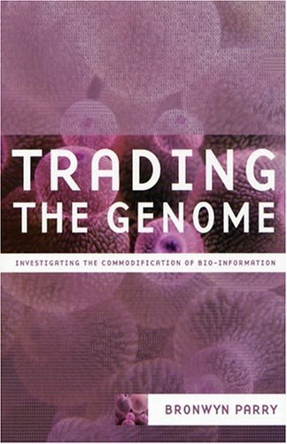 Trading the Genome Investigating the Commodification of Bio-Information  2004 9780231121743 Front Cover