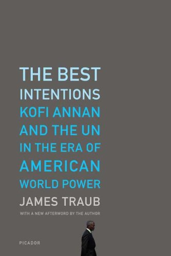 Best Intentions Kofi Annan and the un in the Era of American World Power N/A 9780312426743 Front Cover
