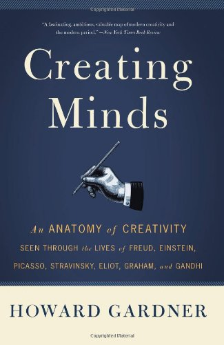 Creating Minds An Anatomy of Creativity Seen Through the Lives of Freud, Einstein, Picasso, Stravinsky, Eliot, Graham, and Ghandi 2nd 2011 edition cover