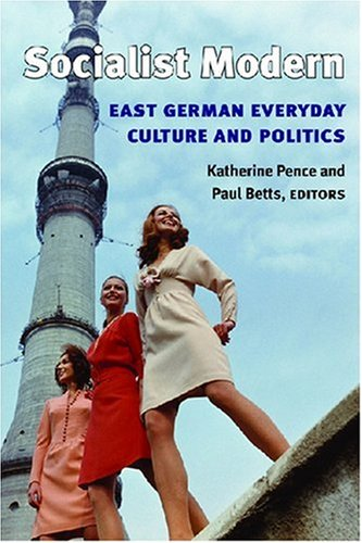Socialist Modern East German Everyday Culture and Politics  2008 edition cover