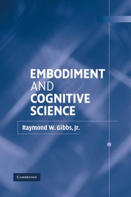 Embodiment and Cognitive Science   2005 9780521811743 Front Cover