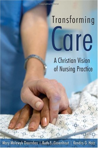 Transforming Care A Christian Vision of Nursing Practice  2005 9780802828743 Front Cover