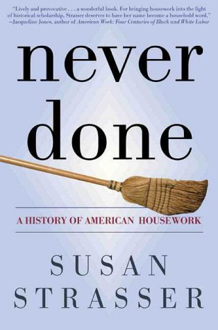 Never Done A History of American Housework Revised  9780805067743 Front Cover