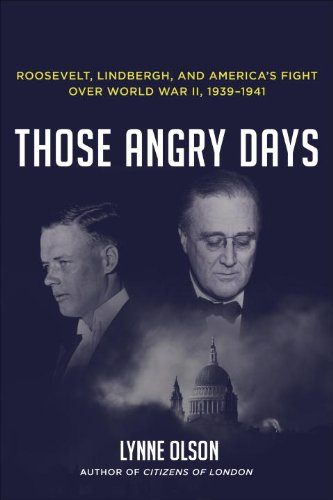 Those Angry Days Roosevelt, Lindbergh, and America's Fight over World War II, 1939-1941  2013 edition cover